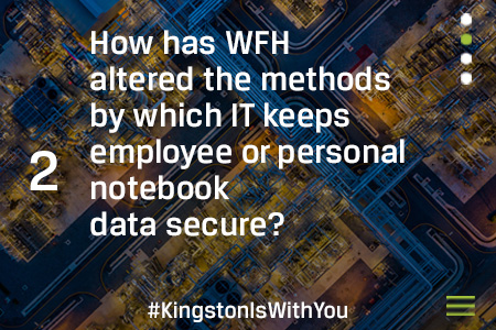 How has WFH altered the methods by which IT keeps employees or personal notebook data secure?
